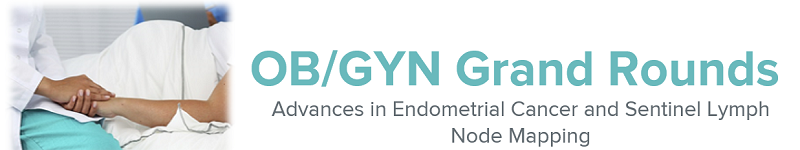 2020 Grand Rounds: OB/GYN - Advances in Endometrial Cancer and Sentinel Lymph Node Mapping Banner