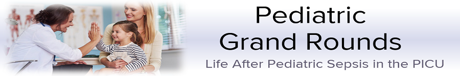2020 Grand Rounds: Pediatrics - Life After Pediatric Sepsis in the PICU Banner
