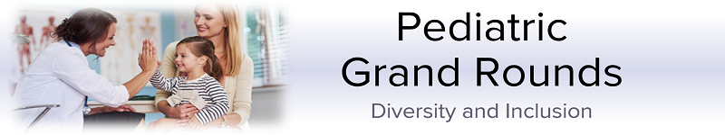 2020 Grand Rounds: Pediatrics - Diversity and Inclusion Banner